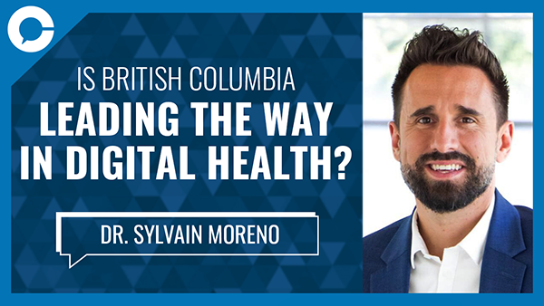 We invited Dr. Sylvain Moreno of Digital Health Circle to join us for a conversation about the delivery of British Columbia`s healthcare going forward.
